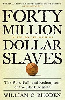 """Forty Million Dollar Slaves: The Rise, Fall, and Redemption of the Black Athlete (English Edition)"",作者:[Rhoden, William C.]"