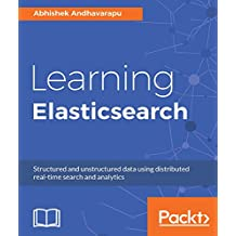 Learning Elasticsearch: Structured and unstructured data using distributed real-time search and analytics (English Edition)