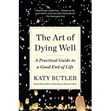 The Art of Dying Well: A Practical Guide to a Good End of Life (English Edition)