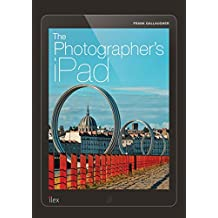 The Photographer's iPad: Putting the iPad at the heart of your photographic workflow (English Edition)