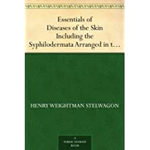 Essentials of Diseases of the Skin Including the Syphilodermata Arranged in the Form of Questions and Answers Prepared Especially for Students of Medicine (English Edition)