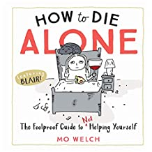 How to Die Alone: The Foolproof Guide to Not Helping Yourself (English Edition)