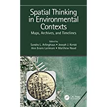 Spatial Thinking in Environmental Contexts: Maps, Archives, and Timelines (English Edition)