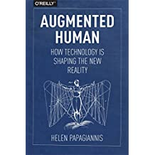Augmented Human: How Technology Is Shaping the New Reality (English Edition)