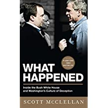 What Happened: Inside the Bush White House and Washington's Culture of Deception (English Edition)