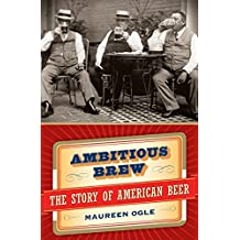Ambitious Brew: The Story of American Beer (English Edition)