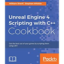 Unreal Engine 4 Scripting with C++ Cookbook (English Edition)