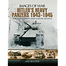 Hitlers Heavy Panzers, 1943–1945: Rare Photographs From Wartime Archives (Images of War) (English Edition)