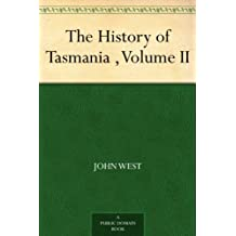The History of Tasmania , Volume II (English Edition)
