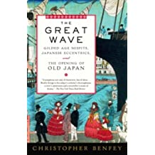 The Great Wave: Gilded Age Misfits, Japanese Eccentrics, and the Opening of Old Japan (English Edition)