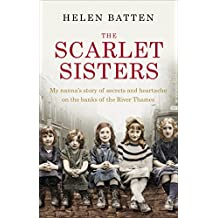 The Scarlet Sisters: My nanna's story of secrets and heartache on the banks of the River Thames (English Edition)