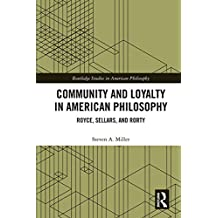 Community and Loyalty in American Philosophy: Royce, Sellars, and Rorty (Routledge Studies in American Philosophy) (English Edition)
