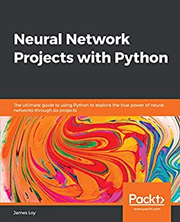 """Neural Network Projects with Python: The ultimate guide to using Python to explore the true power of neural networks through six projects (English Edition)"",作者:[Loy, James]"