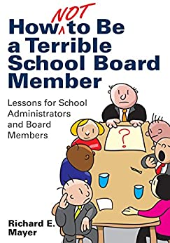 """How Not to Be a Terrible School Board Member: Lessons for School Administrators and Board Members (NULL) (English Edition)"",作者:[Mayer, Richard E.]"