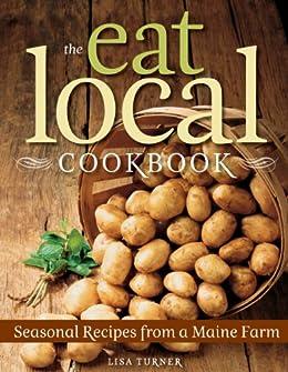 """The Eat Local Cookbook: Seasonal Recipes from a Maine Farm (English Edition)"",作者:[Turner, Lisa]"