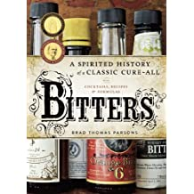 Bitters: A Spirited History of a Classic Cure-All, with Cocktails, Recipes, and Formulas (English Edition)