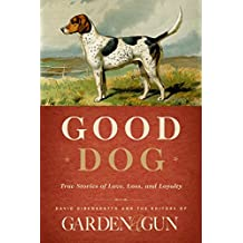 Good Dog: True Stories of Love, Loss, and Loyalty (Garden & Gun Books Book 2) (English Edition)