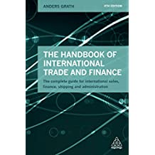 The Handbook of International Trade and Finance: The Complete Guide for International Sales, Finance, Shipping and Administration (English Edition)