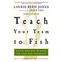 Teach Your Team to Fish: Using Ancient Wisdom for Inspired Teamwork (English Edition)