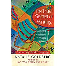 The True Secret of Writing: Connecting Life with Language (English Edition)