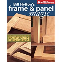 Bill Hylton's Frame & Panel Magic: Includes Techniques for Framed Panels of Every Style (Popular Woodworking) (English Edition)