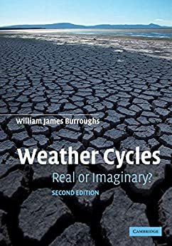 """""""Weather Cycles: Real or Imaginary? (English Edition)"""",作者:[Burroughs, William James]"""