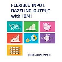 Flexible Input, Dazzling Output with IBM i (English Edition)