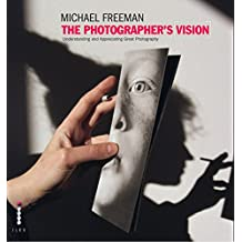 The Photographer's Vision: Understanding and Appreciating Great Photography (The Photographer's Eye) (English Edition)