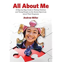 All About Me: A Step-by-Step Guide to Telling Children and Young People on the Autism Spectrum about Their Diagnosis (English Edition)