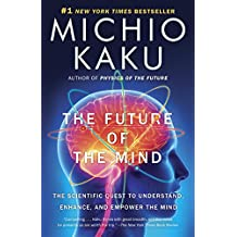 The Future of the Mind: The Scientific Quest to Understand, Enhance, and Empower the Mind (English Edition)