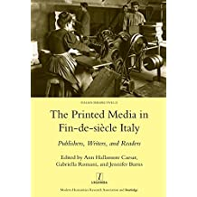 Printed Media in Fin-de-siecle Italy: Publishers, Writers, and Readers (Legenda Italian Perspectives Book 21) (English Edition)