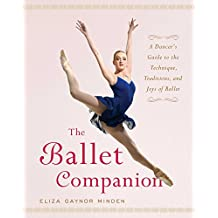 The Ballet Companion: A Dancer's Guide to the Technique, Traditions, and Joys of Ballet (English Edition)