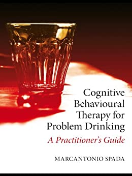 """""""Cognitive Behavioural Therapy for Problem Drinking: A Practitioner's Guide (English Edition)"""",作者:[Spada, Marcantonio]"""