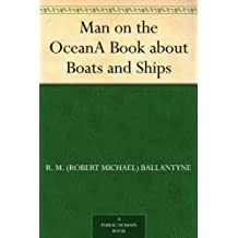 Man on the Ocean A Book about Boats and Ships (English Edition)