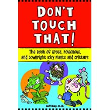 Don't Touch That!: The Book of Gross, Poisonous, and Downright Icky Plants and Critters (English Edition)