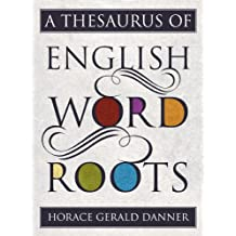A Thesaurus of English Word Roots (English Edition)
