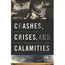 Crashes, Crises, and Calamities: How We Can Use Science to Read the Early-Warning Signs (English Edition)
