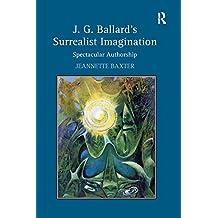 J.G. Ballard's Surrealist Imagination: Spectacular Authorship (English Edition)