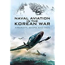 Naval Aviation in the Korean War: Aircraft, Ships, and Men (English Edition)