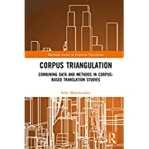Corpus Triangulation: Combining Data and Methods in Corpus-Based Translation Studies (Routledge Studies in Empirical Translation and Multilingual Communication) (English Edition)