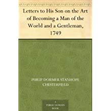 Letters to His Son on the Art of Becoming a Man of the World and a Gentleman, 1749 (English Edition)