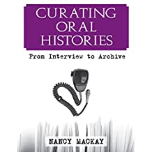 Curating Oral Histories: From Interview to Archive (English Edition)