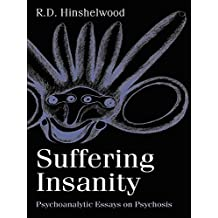 Suffering Insanity: Psychoanalytic Essays on Psychosis (English Edition)