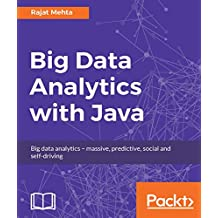 Big Data Analytics with Java: Data analysis, visualization & machine learning techniques (English Edition)