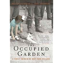 The Occupied Garden: A Family Memoir of War-Torn Holland (English Edition)