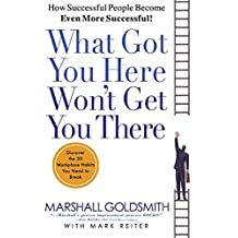 What Got You Here Won't Get You There: How Successful People Become Even More Successful (English Edition)