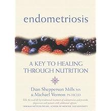 Endometriosis: A Key to Healing Through Nutrition (English Edition)