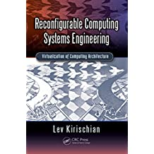 Reconfigurable Computing Systems Engineering: Virtualization of Computing Architecture (English Edition)