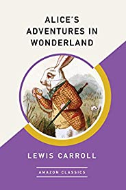 Alice's Adventures in Wonderland (AmazonClassics Edition) (English Edit