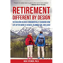 Retirement: Different by Design: Six Building Blocks Fundamentally Changing How Life After Work is Viewed, Planned For, and Lived (English Edition)